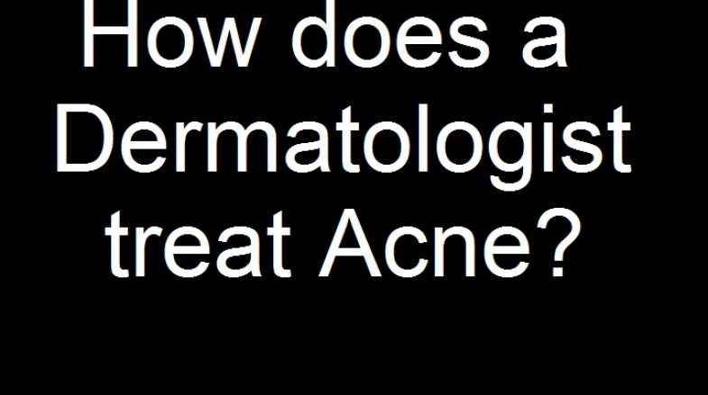How does a Dermatologist treat Acne